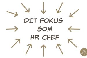 Hvad er dit fokus som HR Chef?